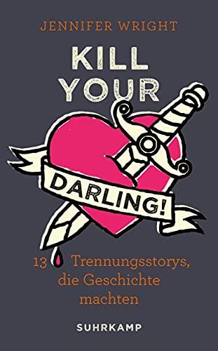 Kill your Darling!: 13 Trennungsstorys, die Geschichte machten (suhrkamp taschenbuch)