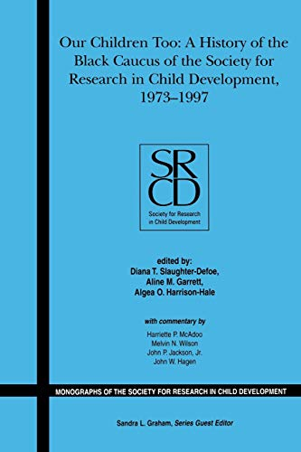 Our Children Too: A History of the First 25 Years of the Black Caucus of the Society for Research in Child Development, 1973-1997, Volume 71, Number 1 ... Society for Research in Child Development)
