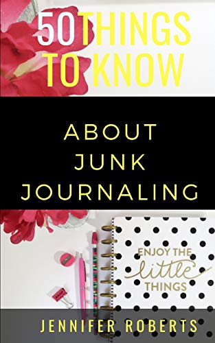 50 Things to Know About Junk Journaling: Scraps Put to Use