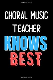 CHORAL MUSIC TEACHER Knows Best - Funny Unique Personalized Notebook Gift Idea For CHORAL MUSIC TEACHER: Lined Notebook / ...