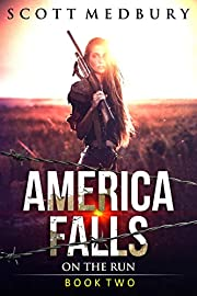 On The Run: A Post-Apocalyptic Survival Thriller (America Falls Book 2)