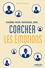 Coacher les émotions - Colère, peur, tristesse, joie... de Daniel CHERNET