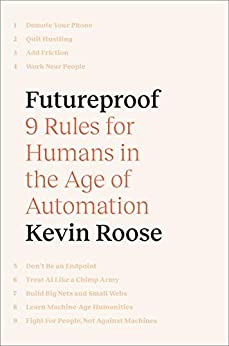 Futureproof: 9 Rules for Humans in the Age of Automation by [Kevin Roose]