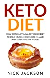 Keto Diet: How to Use a Cyclical Ketogenic Diet to Build Muscle, Lose