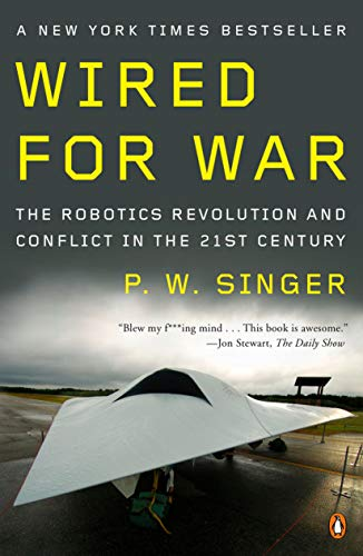 Wired for War: The Robotics Revolution and Conflict in the 21st Century (English Edition)
