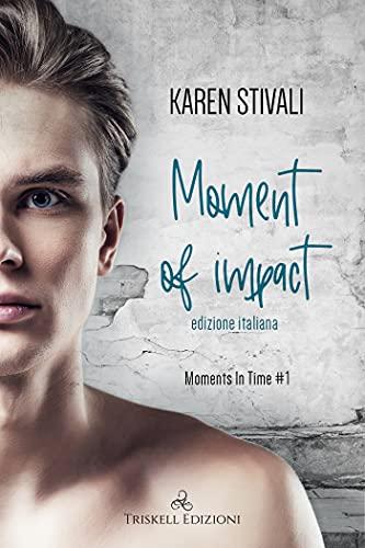 Moment of impact: Edizione italiana (Moments in time Vol. 1)