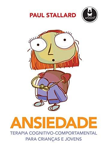 Ansiedade: Terapia Cognitivo-Comportamental para Crianças e Jovens