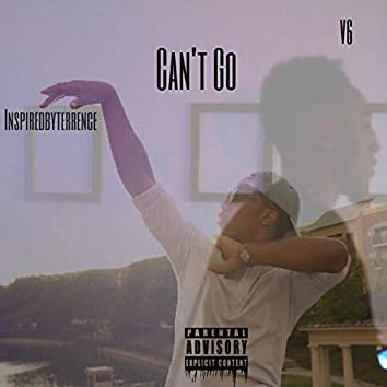 Can't Go (feat. Inspiredbyterrence)