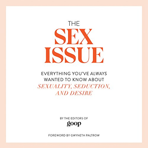 The Sex Issue: Everything You've Always Wanted to Know About Sexuality, Seduction, and Desire  audiobook cover art