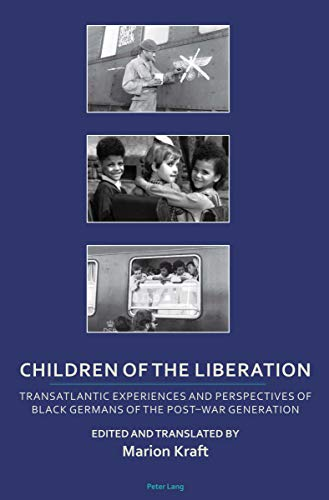 Children of the Liberation: Transatlantic Experiences and Perspectives of Black Germans of the Post-War Generation (Transnational Cultures Book 2) (English Edition)