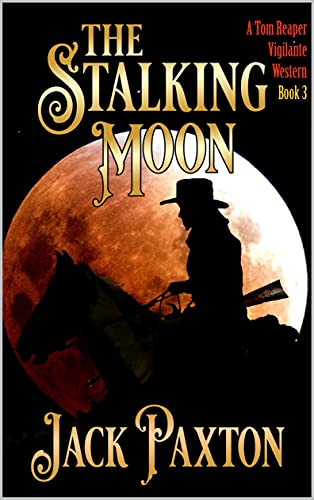 A Tom Reaper Vigilante Western: The Stalking Moon: A Novel Of The Old West (English Edition)