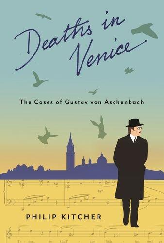 Deaths in Venice: The Cases of Gustav von Aschenbach (Leonard Hastings Schoff Lectures)