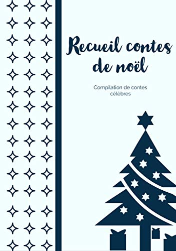 Recueil Contes de Noël - Compilation de contes Noël célèbres (French Edition)