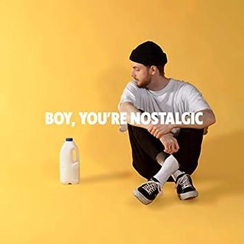 BOY, YOU'RE NOSTALGIC