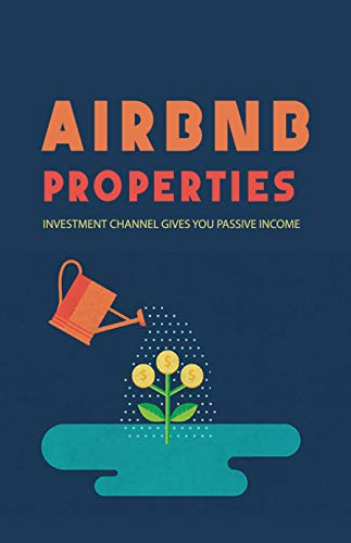 Airbnb Properties: Investment Channel Gives You Passive Income: Airbnb For Beginners...