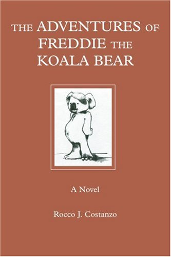 THE ADVENTURES OF FREDDIE THE KOALA BEAR: A Novel