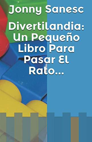 Divertilandia: Un Pequeño Libro Para Pasar El Rato...