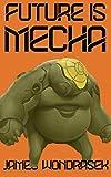 Future Is Mecha (English Edition)