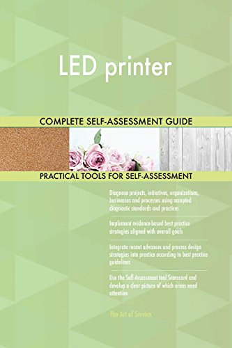 LED printer All-Inclusive Self-Assessment - More than 680 Success Criteria, Instant Visual Insights, Comprehensive Spreadsheet Dashboard, Auto-Prioritized for Quick Results