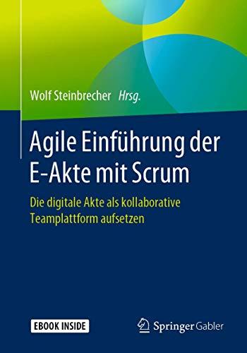 Agile Einführung der E-Akte mit Scrum: Die digitale Akte als kollaborative Teamplattform aufsetzen