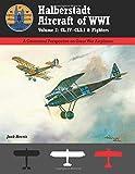 "Halberstadt Aircraft of WWI: Volume 2: CL.IV€""CLS.ˆ& Fighters (Great War Aviation Centennial Series)"