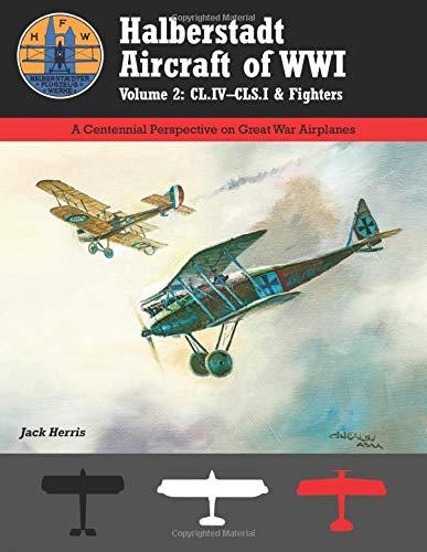 Halberstadt Aircraft of WWI: Volume 2: CL.IV–CLS.ˆ& Fighters (Great War Aviation Centennial Series)