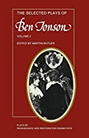 The Selected Plays of Ben Jonson v2: The Alchemist, Bartholomew Fair, The New Inn, A Tale of a Tub (Plays by Renaissance and Restoration Dramatists)