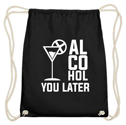 Alcohol You Later See You Later Abholen Schwarz Drinks Spirituosen Bier Shirt - Baumwoll Gymsac