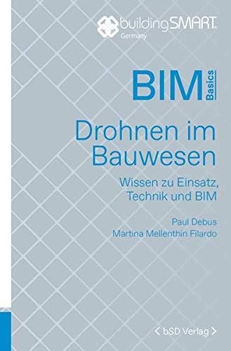 Drohnen im Bauwesen: Wissen zu Einsatz, Technik und BIM (BIM Basics)