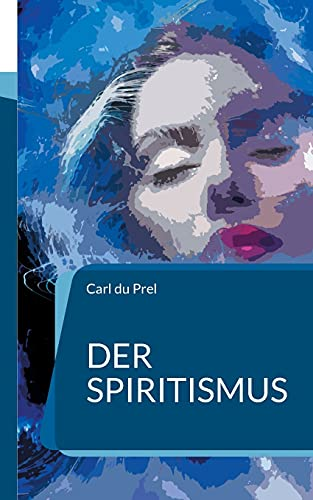 Der Spiritismus: In Neusatz und aktueller Rechtschreibung (Die Blaue Edition)