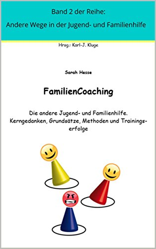 FamilienCoaching. Die andere Jugend- und Familienhilfe.: Kerngedanken, Grundsätze, Methoden und Trainingserfolge in Gruppen (Andere Wege in der Jugend- und Familienhilfe 2)
