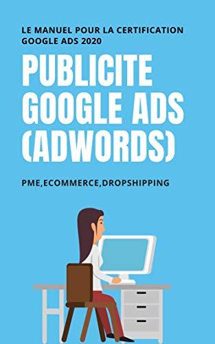 Book's Cover of Publicité Google Ads (Adwords) : Le manuel pour la certification Google Ads 2020. PME,DROPSHIPPING,ECOMMERCE Format Kindle