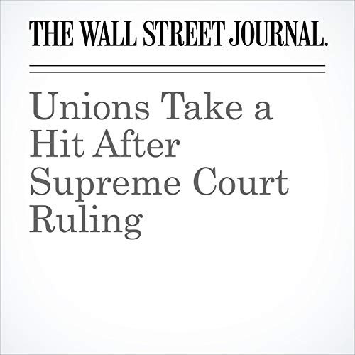Unions Take a Hit After Supreme Court Ruling copertina
