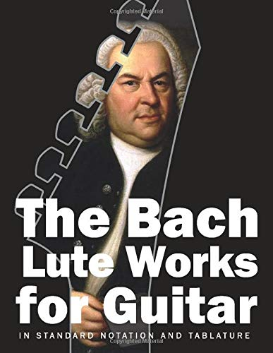 The Bach Lute Works for Guitar: In Standard Notation and Tablature (Bach for Guitar)
