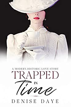 Trapped in Time: A Historical Time Travel Romance by [Denise Daye]