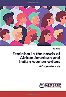 Feminism in the novels of African American and Indian women writers: A Comparative study
