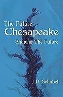 The Future Chesapeake: Shaping the Future