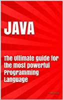 JAVA: The Ultimate guide for the most powerful Programming Language Front Cover
