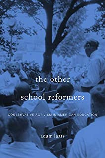The Other School Reformers: Conservative Activism in American Education