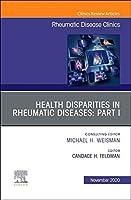 Health disparities in rheumatic diseases: Part I, An Issue of Rheumatic Disease Clinics of North America: Health disparities in rheumatic diseases (Volume 46-4) (The Clinics: Internal Medicine, Volume 46-4)