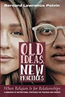 Old Ideas, New Practices: When Religion Is for Relationships: A Handbook of Instructional Strategies for Teachers and Parents