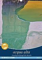 acqua alta - Venedig im Spiegel der Kanaele (Wandkalender 2022 DIN A3 hoch): Die Kanaele Venedigs spiegeln Farben und Strukturen der Stadt. Sie lernen Venedig beim Blick in die Kanaele kennen. (Monatskalender, 14 Seiten )