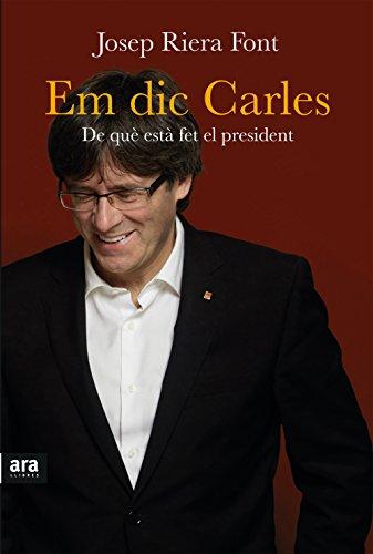 Em dic Carles: De està fet el president (CATALAN) (Catalan Edition)
