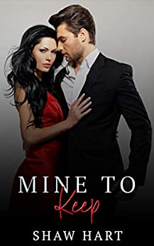 Mine to Keep by [Shaw Hart]