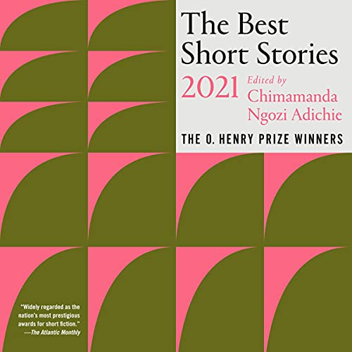 The Best Short Stories 2021 Audiobook By Chimamanda Ngozi Adichie - editor, Jenny Minton Quigley - editor cover art