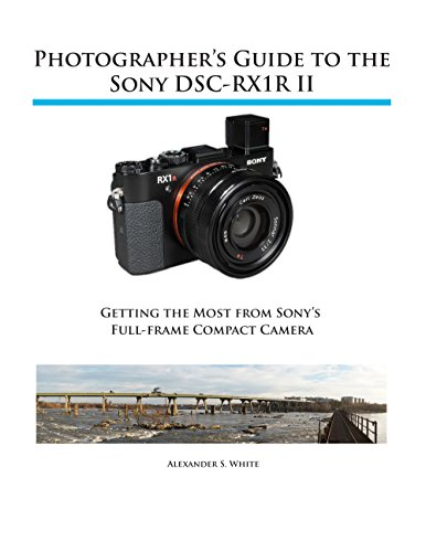 Photographer's Guide to the Sony DSC-RX1R II: Getting the Most from Sony's Full-frame Compact Camera (English Edition)