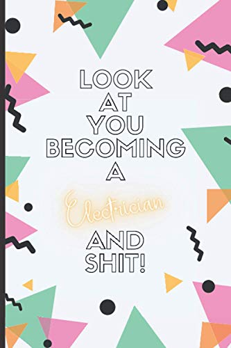 Look At You Becoming A Electrician And Shit!: Electrician Gifts: Christmas Gifts (Novelty Lined Notebook 6'x9')