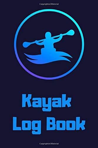 Kayak Log Book: Recreational Kayaking Journal Canoeing Canoe Journal Notebook Record Diary - Paddling Boating Logbook- Kayaking Gifts for Kayakers Paddlers