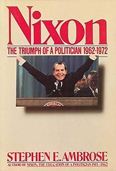 Nixon Volume II: The Triumph of a Politician 1962-1972 by [Stephen E. Ambrose]