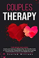 Couples Therapy: 2 Books in 1: Anxiety and Jealousy in Relationship. The Scientific Guide to Cure Insecurity, Codependency, Anxiety and to Manage Communication in Love to Live Happily Ever After